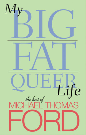 My Big Fat Queer Life by Michael Thomas Ford