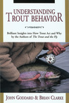 Understanding Trout Behavior: Brilliant Insights into How Trout Act and Why by the Authors of The Trout and the Fly