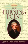 The Turning Point: Jefferson's Battle for the Presidency