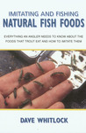 Imitating and Fishing Natural Fish Foods: Everything an Angler Needs to Know About the Foods that Trout Eat and How to Imitate Them