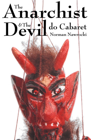 The Anarchist and The Devil Do Cabaret by Norman Nawrocki