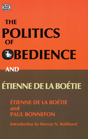 The Politics of Obedience and Etienne de La Boetie by Étienne de La Boétie