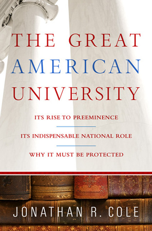 Review The Great American University: Its Rise to Preeminence, Its Indispensable National Role, Why It Must Be Protected PDF