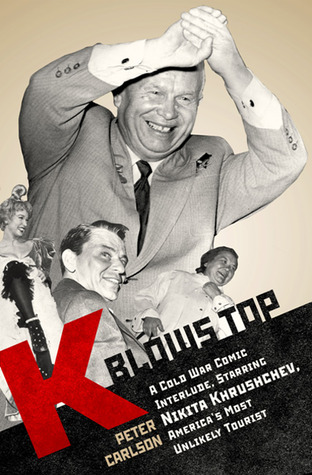 K Blows Top: A Cold War Comic Interlude Starring Nikita Khrushchev, Americas Most Unlikely Tourist