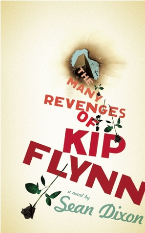The Many Revenges of Kip Flynn by Sean Dixon