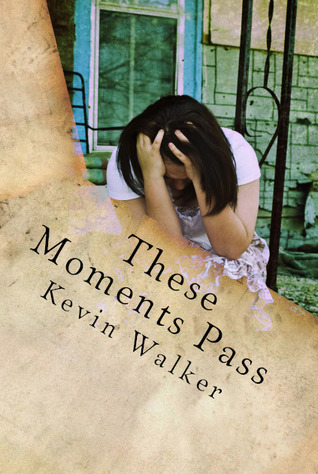 These Moments Pass by Kevin  Walker