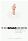 The Ego Boom: Why the World Really Does Revolve Around You