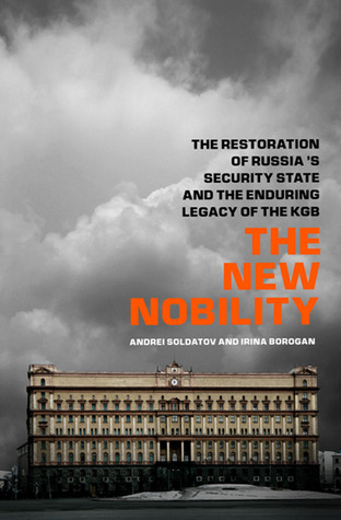 The New Nobility: The Restoration of Russias Security State and the Enduring Legacy of the KGB