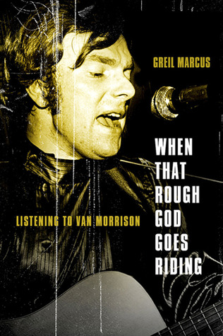 When That Rough God Goes Riding by Greil Marcus