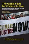 The Global Fight for Climate Justice: Anticapitalist Responses to Global Warming and Environmental Destruction