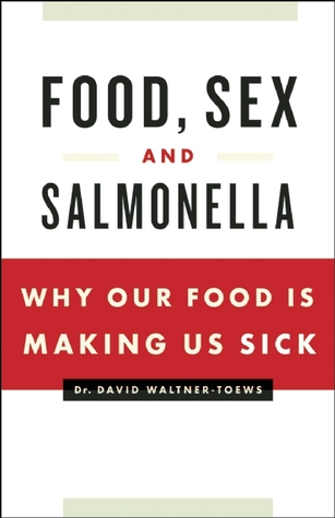 Food, Sex and Salmonella by David Waltner-Toews