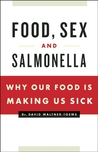 Food, Sex and Salmonella: Why Our Food Is Making Us Sick