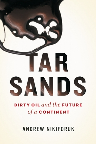 Tar Sands by Andrew Nikiforuk