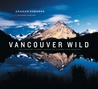 Vancouver Wild: A Photographer's Journey through the Southern Coast Mountains