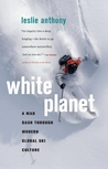 White Planet: A Mad Dash through Modern Global Ski Culture