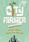 City Farmer: Adventures in Urban Food Growing