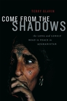 Come from the Shadows: The Long and Lonely Struggle for Peace in Afghanistan