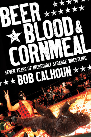Beer, Blood & Cornmeal by Bob Calhoun