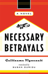 Necessary Betrayals by Guillaume Vigneault