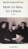 How to Sing to a Dago by Rachel Guido Devries