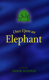 Once Upon an Elephant by Ashok Mathur