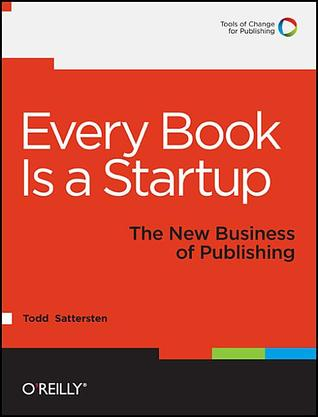 Every Book Is a Startup by Todd Sattersten