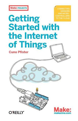 Getting Started with the Internet of Things by Cuno Pfister