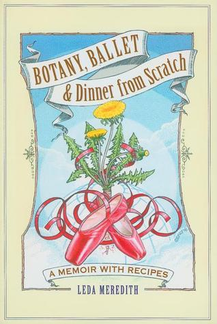 Botany, Ballet & Dinner from Scratch by Leda Meredith