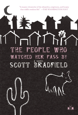 The People Who Watched Her Pass By by Scott Bradfield
