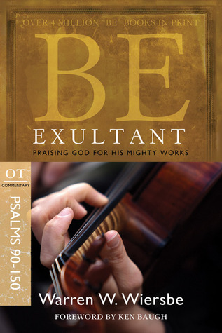 Be Exultant (Psalms 90-150): Praising God for His Mighty Works