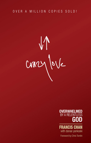 Crazy Love: Overwhelmed by a Relentless God (Paperback) by Francis Chan