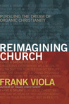 Reimagining Church by Frank Viola