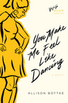 You Make Me Feel Like Dancing: A Novel