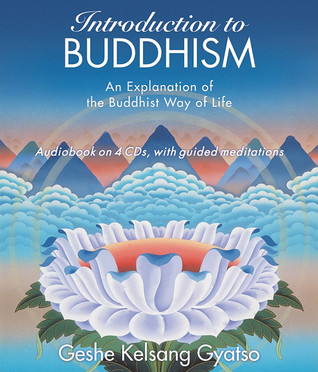 Introduction to Buddhism: An Explanation of the Buddhist Way of Life