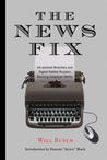 The News Fix: Ink-stained Wretches and Digital Rabble Rousers Reviving American Media