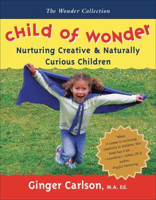Child of Wonder: Nurturing Creative &amp; Naturally Curious Children