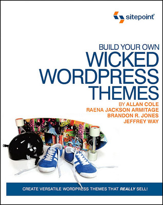 Build Your Own Wicked Wordpress Themes by Allan Cole