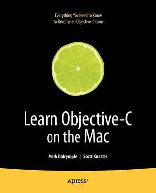 Learn Objective-C on the Mac by Mark Dalrymple
