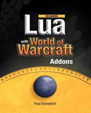 Beginning Lua with World of Warcraft Add-Ons by Paul Emmerich