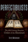 Perfectibilists: The 18th Century Bavarian Order of the Illuminati
