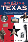 Amazing Texas: Fascinating Facts, Entertaining Tales, Bizarre Happenings, and Historical Oddities about the Lonestar State