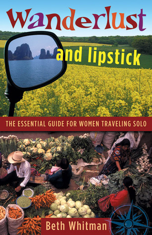 Wanderlust and Lipstick: The Essential Guide for Women Traveling Solo
