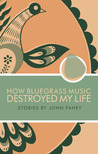 How Bluegrass Music Destroyed My Life by John Fahey