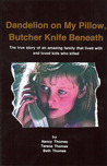 Dandelion on My Pillow, Butcher Knife Beneath by Beth Thomas