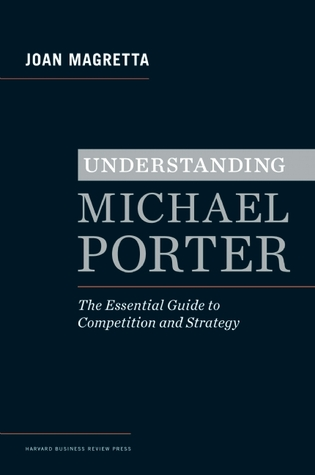 Download online for free Understanding Michael Porter: The Essential Guide to Competition and Strategy by Joan Magretta, Michael E. Porter MOBI