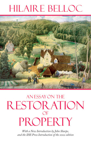An Essay on the Restoration of Property by Hilaire Belloc