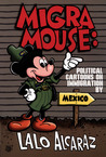 Migra Mouse: Political Cartoons on Immigration