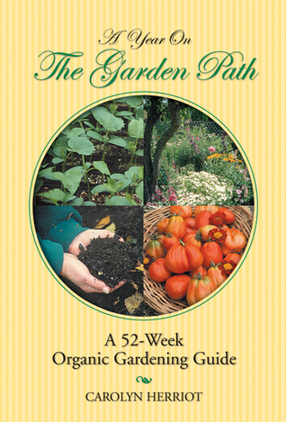Free online download A Year on the Garden Path: A 52-Week Organic Gardening Guide by Carolyn Herriot MOBI