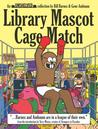 Library Mascot Cage Match by Bill Barnes