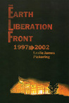 The Earth Liberation Front 1997-2002 by Leslie James Pickering
